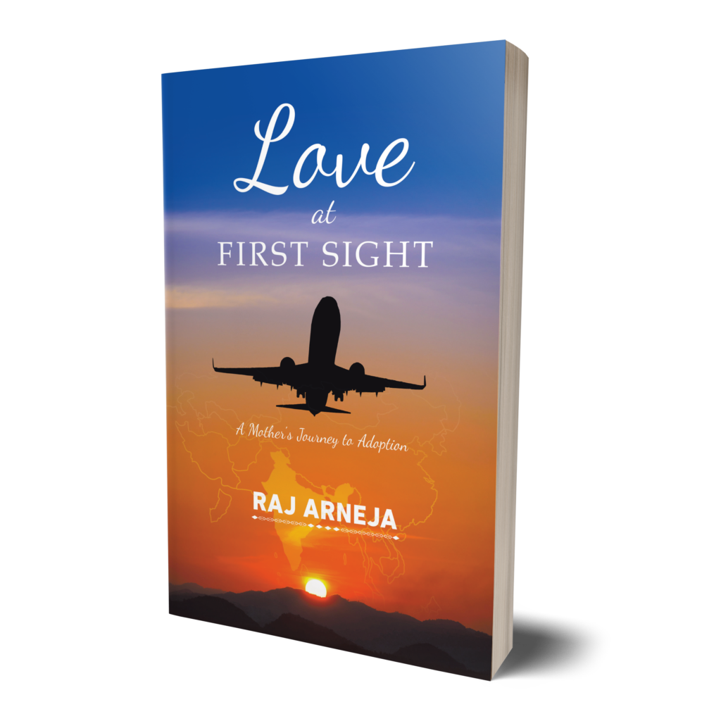 Love at First Sight: A Mother's Journey to Adoption by Raj Arneja